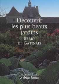 Marielle Hucliez et  Collectif - Découvrir les plus beaux jardins - Berry et Gâtinais.