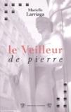 Marielle Larriaga - Le Veilleur de pierre - Une enfance lyonnaise sous l'occupation.