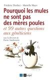 Marielle Mayo et Frédéric Denhez - Pourquoi les mules ne sont pas des mères poules - Et 99 autres questions aux généticiens.