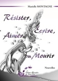Marielle Montagne - Résister, écrire, aimer ou mourir.