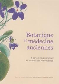 Marielle Mouranche et Isabelle Fourasté - Botanique et médecine anciennes - A travers le patrimoine des Universités toulousaines.