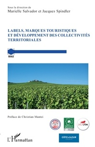 Marielle Salvador et Jacques Spindler - Labels, marques touristiques et développement des collectivités territoriales.