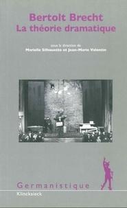 Marielle Silhouette et Jean-Marie Valentin - Bertolt Brecht - La théorie dramatique.