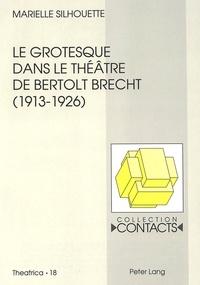 Marielle Silhouette - Le grotesque dans le théâtre de Bertolt Brecht (1913-1926) - Contribution à l'étude de la genèse d'une dramaturgie expérimentale.
