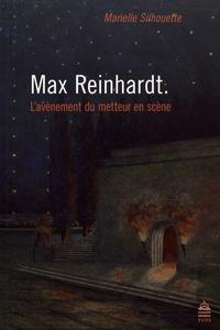 Marielle Silhouette - Max Reinhardt - L'avènement du metteur en scène.