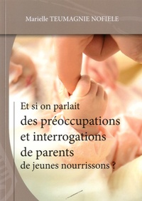 Marielle Teumagnie Nofiele - Et si on parlait des préoccupations et interrogations de parents de jeunes nourrissons ?.