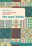 Marielle Vitureau - Dictionnaire insolite des Pays Baltes - Estonie, Lettonie, Lituanie.
