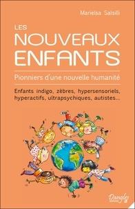 Marielsa Salsilli - Les Nouveaux Enfants - Pionners d'une nouvelle humanité. Enfants indigo, zèbres, hypersensoriels, hyperactifs, ultrapsychiques, autistes....