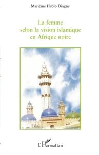Marième Habib Diagne - La femme selon la vision islamique en Afrique noire.