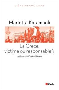 Marietta Karamanli - La Grèce, victime ou responsable ?.