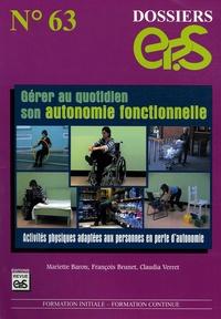 Mariette Baron et François Brunet - Gérer au quotidien son autonomie fonctionnelle - Activités physiques adaptées aux personnes en perte d'autonomie.