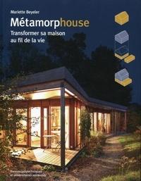 Mariette Beyeler - Métamorphouse - Transformer sa maison au fil de la vie.