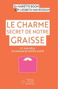 Mariëtte Boon et Liesbeth van Rossum - Le Charme secret de notre graisse - Et son rôle en faveur de notre santé.
