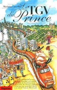 Mariette Cuvellier - Le TGV du prince. - Comment le tracé du Paris-Marseille a été modifié en dépit de l'environnement, de la sécurité, des finances publiques et du bon sens (pour faire plaisir à un ami de François Mitterrand).