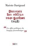 """Mariette Darrigrand - Comment les médias nous parlent (mal) - """"Contre le pessimisme médiatique et ses effets politiques""""."""