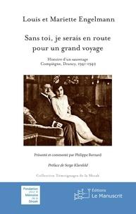 Mariette Engelmann et Louis Engelmann - Sans toi, je serais en route pour un grand voyage - Histoire d'un sauvetage, Compiègne, Drancy, 1941-1942.