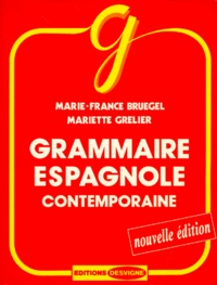 Mariette Grelier et Marie-France Bruegel - Grammaire espagnole contemporaine.