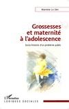 Mariette Le Den - Grossesses et maternité à l'adolescence - Socio-histoire d'un problème public.
