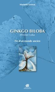 Mariette Lesieur - Ginkgo Biloba - Premier Loba - fin d'un monde ancien.
