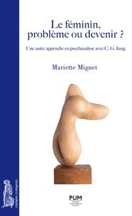 Mariette Mignet - Le féminin, problème ou devenir ? - Une autre approche en psychanalyse avec C. G. Jung.
