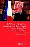 Mariette Sineau - Femmes et pouvoirs sous la Ve République - De l'exclusion à l'entrée dans la course présidentielle.