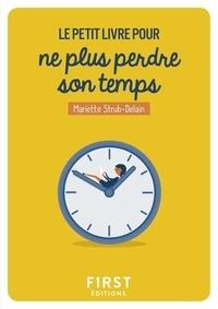 Le petit livre pour ne plus perdre son temps - Mariette Strub-Delain |