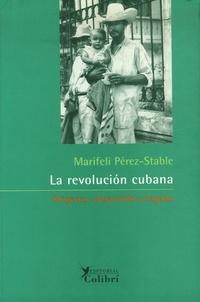 Marifeli Perez- Stable - La Revolucion Cubana: Origenes, Desarrollo y Legado.