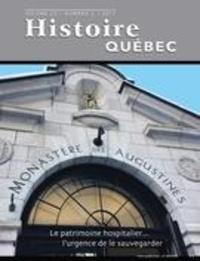 MariFrance Charette et Yves Bergeron - Histoire Québec  : Histoire Québec. Vol. 23 No. 2,  2017 - Le patrimoine hospitalier… l'urgence de le sauvegarder.