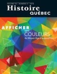 MariFrance Charette et Gabriel Martin - Histoire Québec  : Histoire Québec. Vol. 23 No. 4,  2018 - Afficher ses couleurs du Moyen Âge à aujourd'hui.