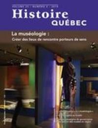 MariFrance Charette et Anne Castelas - Histoire Québec  : Histoire Québec. Vol. 25 No. 3, 2019 - La muséologie: créer des lieux de rencontre porteurs de sens.