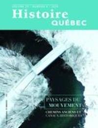 MariFrance Charette et Alain Roy - Histoire Québec  : Histoire Québec. Vol. 25 No. 4,  2020 - Paysages du mouvement- Chemins anciens et canaux historiques.