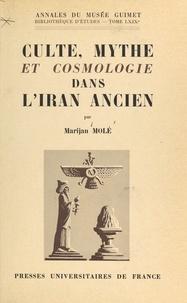 Marijan Molé - Culte, mythe et cosmologie dans l'Iran ancien : le problème zoroastrien et la tradition mazdéenne.