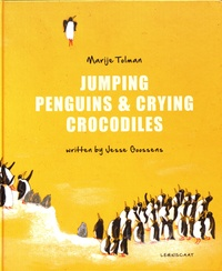 Marije Tolman et Jesse Goossens - Jumping Penguins & Crying Crocodiles.