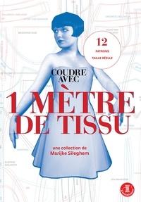Marijke Sileghem - Coudre avec 1 mètre de tissu.