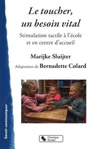 Marijke Sluijter et Bernadette Colard - Le toucher, un besoin vital - Stimulation tacticle à l'école et en centre d'accueil.
