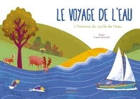 Marijo et Franck Dumouilla - Le voyage de l'eau - L'histoire du cycle de l'eau.
