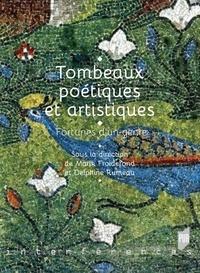 Marik Froidefond et Delphine Rumeau - Tombeaux poétiques et artistiques - Fortunes d'un genre.
