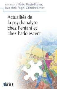 Marika Bergès-Bounes et Jean-Marie Forget - Actualités de la psychanalyse chez l'enfant et chez l'adolescent.