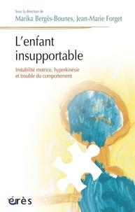 Marika Bergès-Bounes et Jean-Marie Forget - L'enfant insupportable - Instabilité motrice, hyperkinésie et trouble du comportement.
