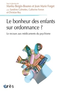 Marika Bergès-Bounes et Jean-Marie Forget - Le bonheur des enfants sur ordonnance ? - Le recours aux médicaments du psychisme.