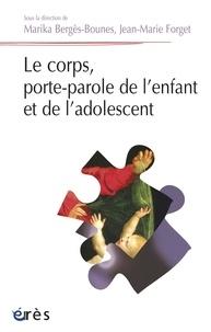 Marika Bergès-Bounes et Jean-Marie Forget - Le corps, porte-parole de l'enfant et de l'adolescent.