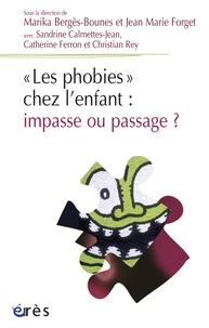 """Marika Bergès-Bounes et Jean marie Forget - """"Les phobies"""" chez l'enfant : impasse ou passage ?."""