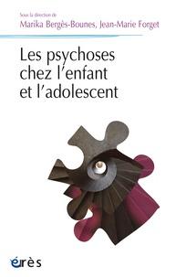 Marika Bergès-Bounes et Jean-Marie Forget - Les psychoses chez l'enfant.