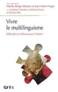 Marika Bergès-Bounes et Jean-Marie Forget - Vivre le multilinguisme - Difficulté ou richesse pour l'enfant ?.