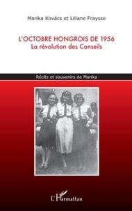 Marika Kovàcs et Liliane Fraysse - L'octobre hongrois de 1956 - La révolution des Conseils.