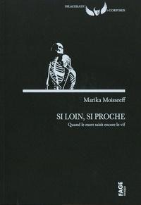 Marika Moisseeff - Si loin, si proche - Quand le mort saisit encore le vif.