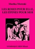 Marika Moreski - Les Roses pour elle, les épines pour moi.