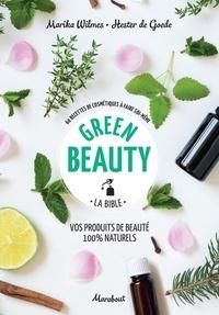 Marika Wilmes et Hester De Goede - Green beauty, la bible - 60 recettes de cosmétiques à faire soi-même.