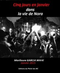 Marilaure Garcia Mahé - Cinq jours en janvier dans la vie de Nora.