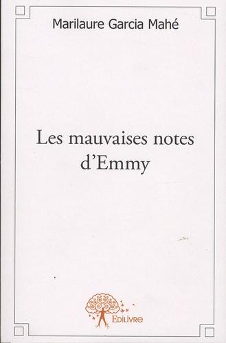 Marilaure Garcia Mahé - Les mauvaises notes d'Emmy.